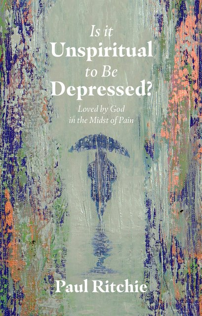 Is It Unspiritual to Be Depressed?Loved by God in the Midst of Pain