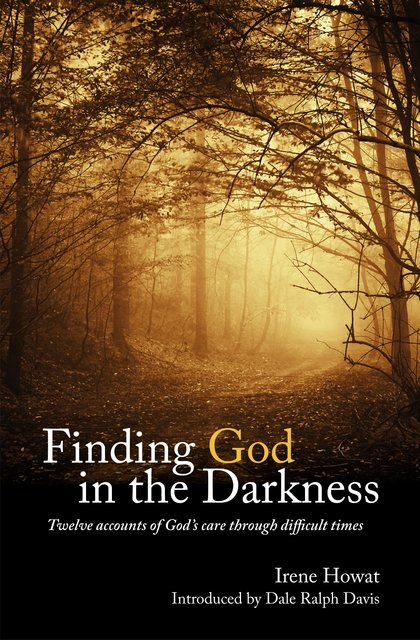 Finding God in the DarknessTwelve accounts of God's care through difficult times