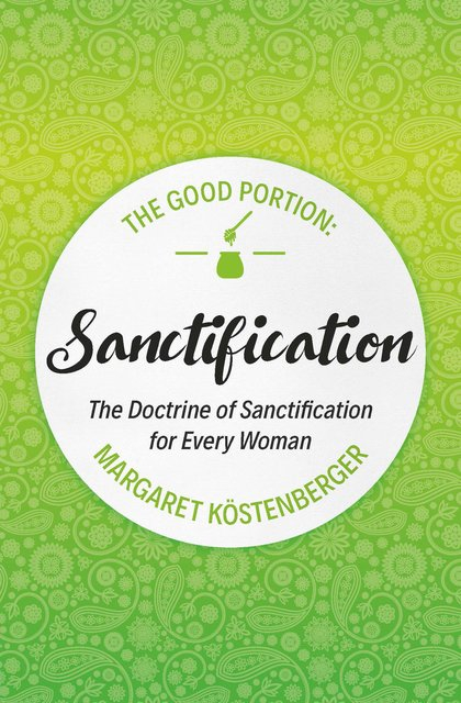The Good Portion – Sanctification