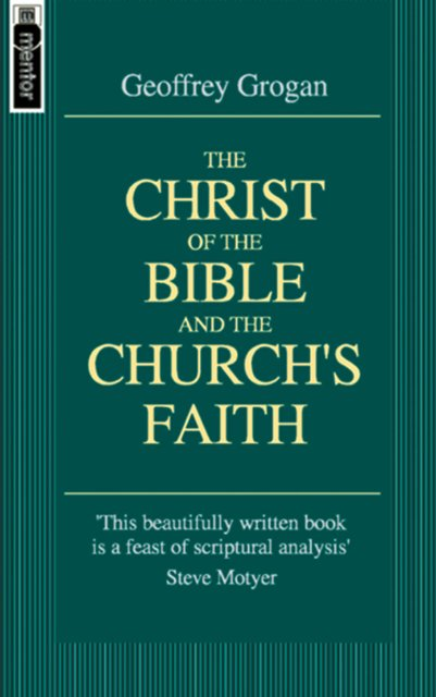 The Christ of the Bible and the Church's Faith