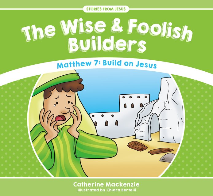The Wise And Foolish BuildersMatthew 7: Build on Jesus