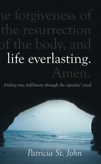 Life EverlastingFinding True Fulfilment through the Apostles' Creed