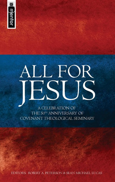 All for JesusCelebrating the 50th Anniversary of Covenant Theological Seminary