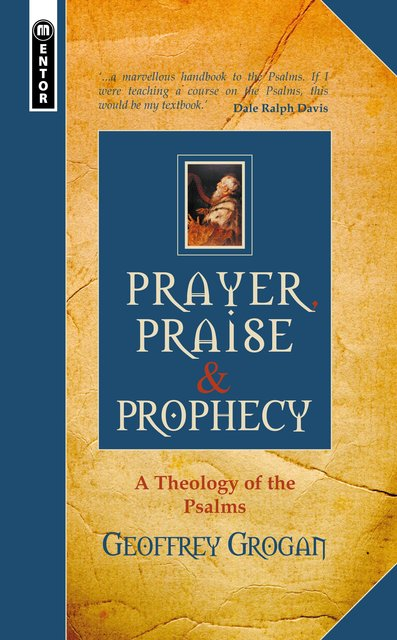 Prayer, Praise & ProphecyA Theology of the Psalms