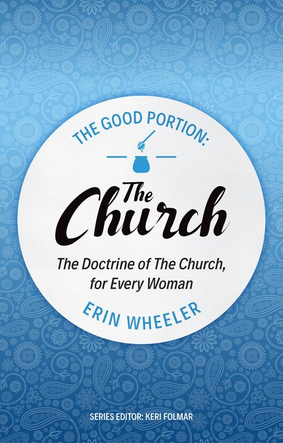 The Good Portion – the ChurchThe Doctrine of the Church, for Every Woman
