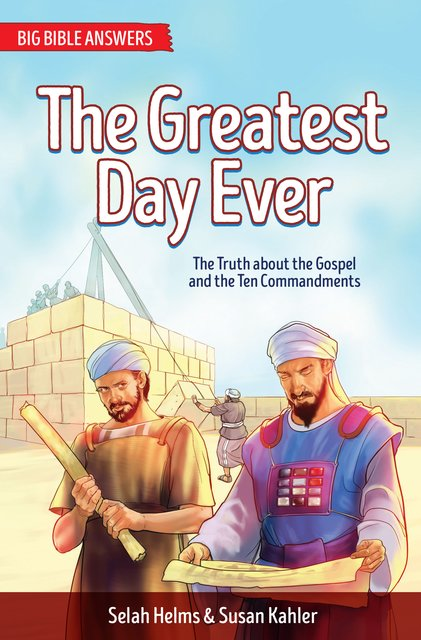 The Greatest Day EverThe Truth about The Gospel and the Ten Commandments