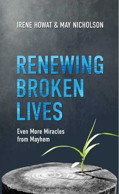 Renewing Broken LivesEven More Miracles from Mayhem