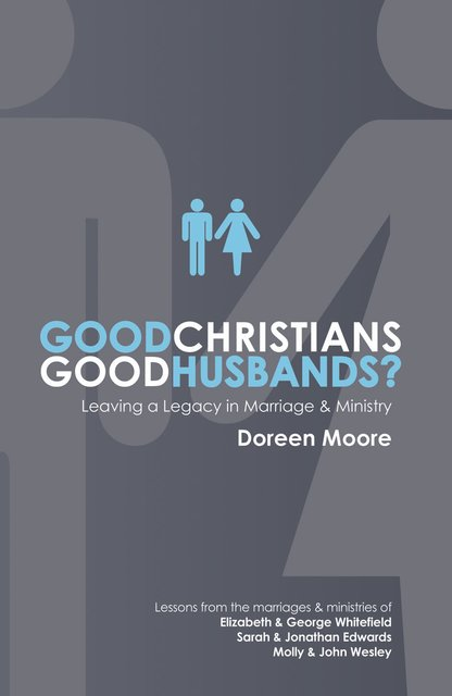 Good Christians, Good Husbands?Leaving a Legacy in Marriage and Ministry
