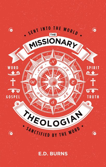 The Missionary–TheologianSent into the World, Sanctified by the Word