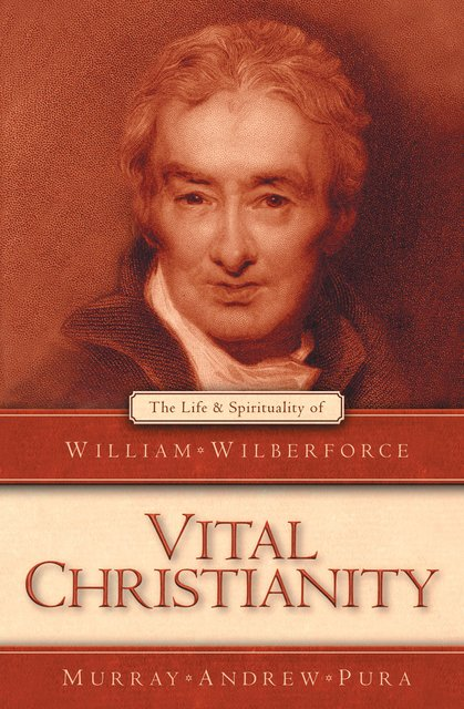 Vital ChristianityThe Life and Spirituality of William Wilberforce