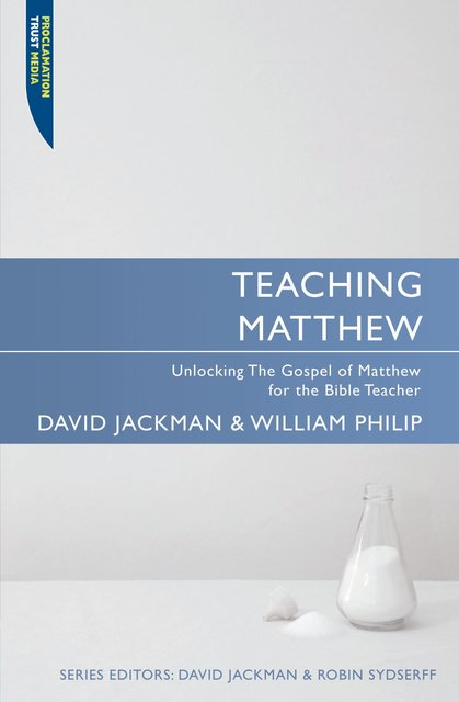 Teaching MatthewUnlocking the Gospel of Matthew for the Bible Teacher