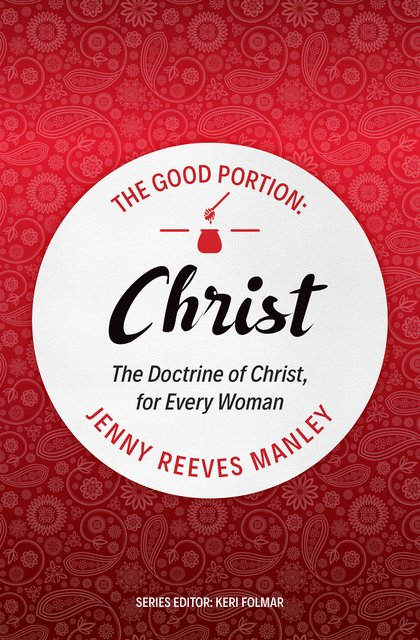 The Good Portion – ChristThe Doctrine of Christ, for Every Woman