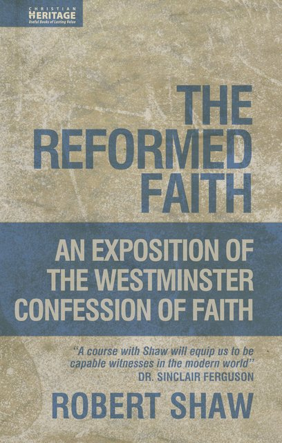 The Reformed FaithAn Exposition of the Westminster Confession of Faith