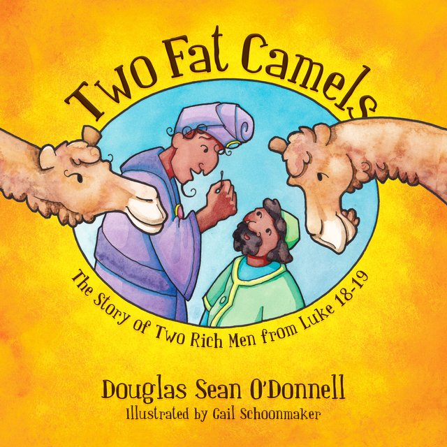 Two Fat Camels The Story of Two Rich Men from Luke 18-19