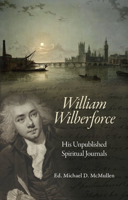 William WilberforceHis Unpublished Spiritual Journals