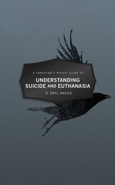 Christian's Pocket Guide to Understanding Suicide and EuthanasiaA Contemporary and Biblical Perspective