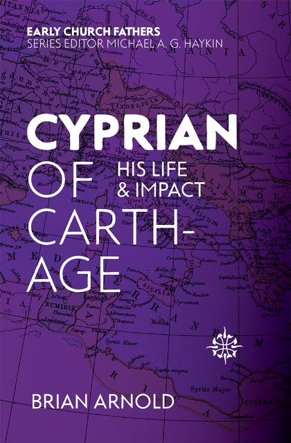 Cyprian of CarthageHis Life and Impact