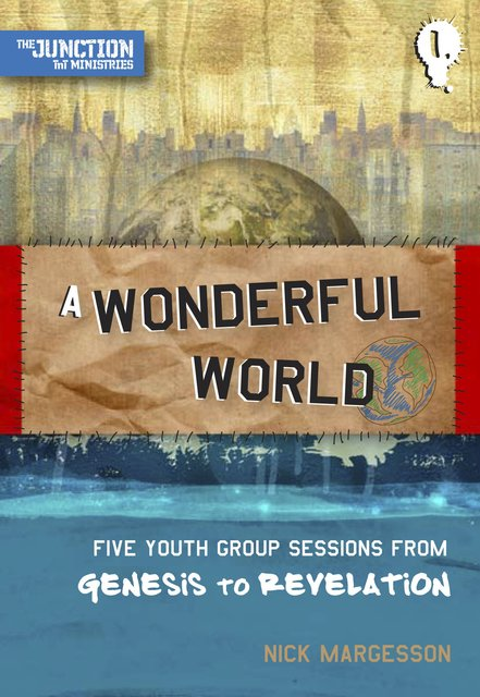 A Wonderful WorldBook 1: Five Youth Group Sessions from Genesis to Revelation