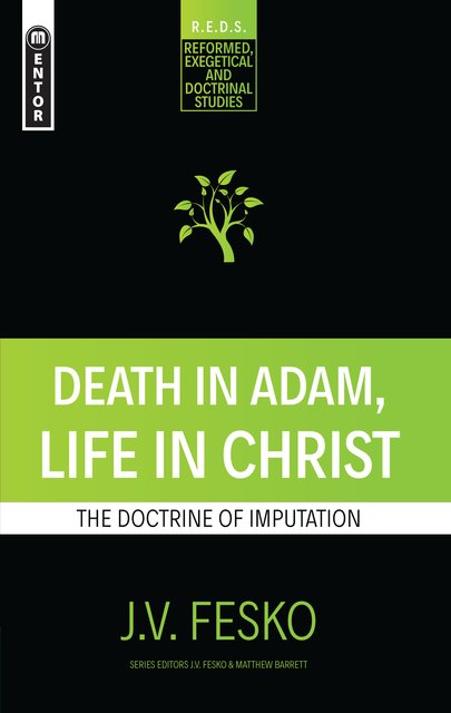 Death in Adam, Life in ChristThe Doctrine of Imputation