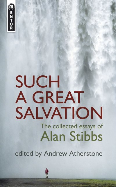Such a Great SalvationThe Collected Essays of Alan Stibbs