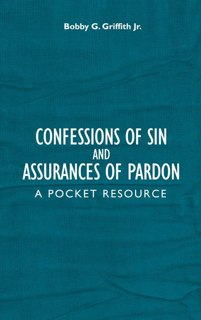 Confessions of Sin And Assurances of PardonA Pocket Resource