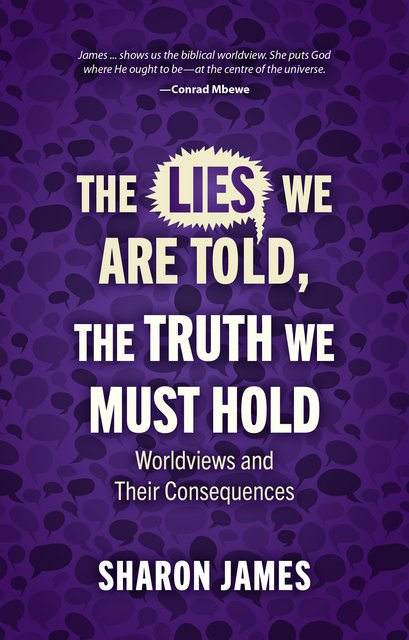 Lies We are Told, the Truth We Must HoldWorldviews and Their Consequences