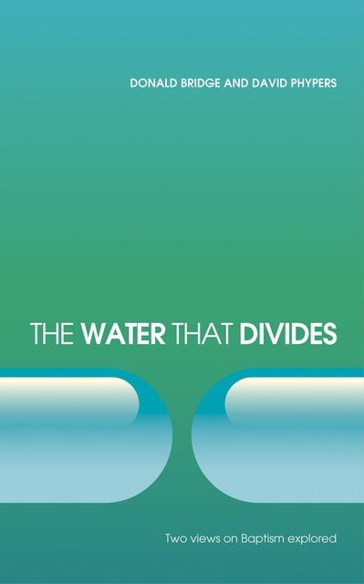 The Water that DividesTwo views on Baptism Explored
