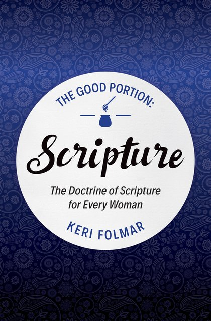 The Good Portion – ScriptureThe Doctrine of Scripture for Every Woman