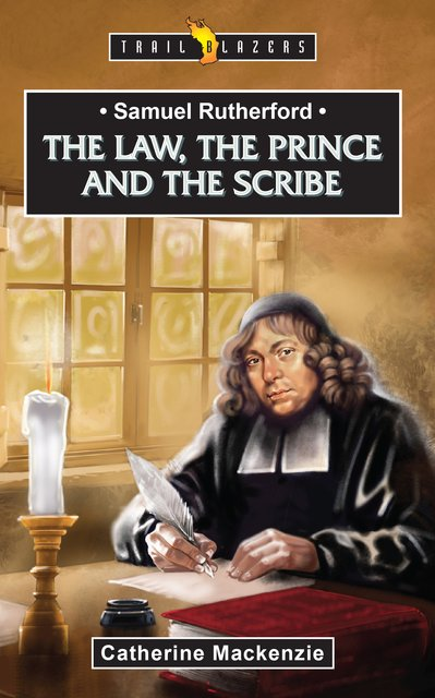 Samuel RutherfordThe Law, the Prince and the Scribe