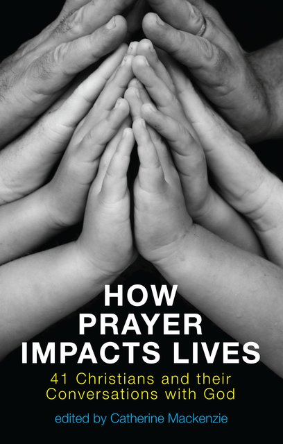 How Prayer Impacts Lives41 Christians and their Conversations with God