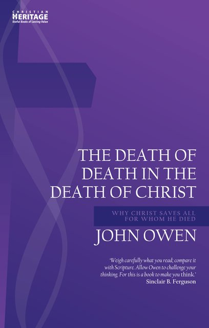 Death of Death in the Death of ChristWhy Christ Saves All for Whom He Died