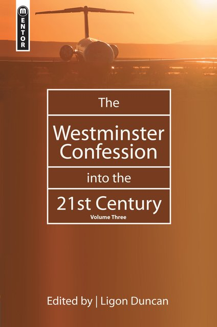 The Westminster Confession into the 21st CenturyVolume 3