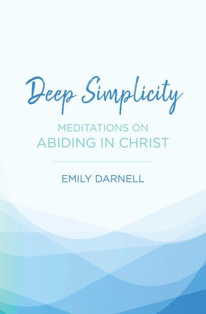 Deep SimplicityMeditations on Abiding in Christ