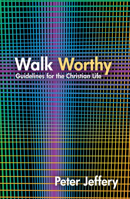 Walk WorthyGuidelines for the Christian Faith
