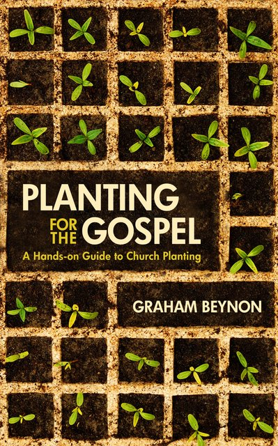 Planting for the GospelA hands-on guide to church planting