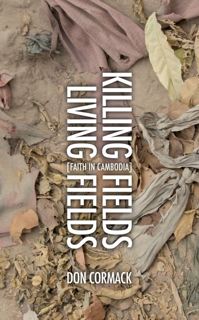 Killing Fields Living FieldsFaith in Cambodia