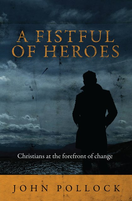 A Fistful of HeroesChristians at the Forefront of Change