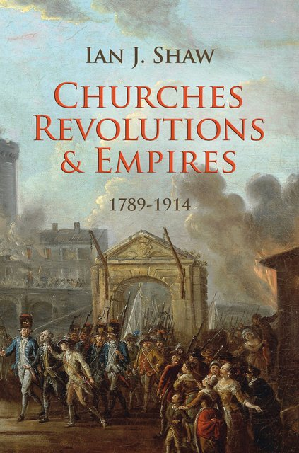 Churches, Revolutions And Empires1789-1914