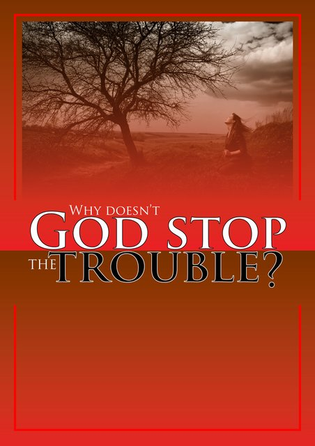 Why Doesn't God Stop the Trouble