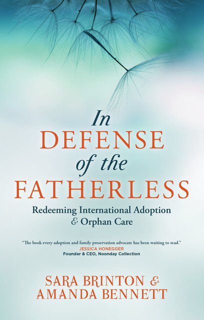 In Defense of the FatherlessRedeeming International Adoption & Orphan Care