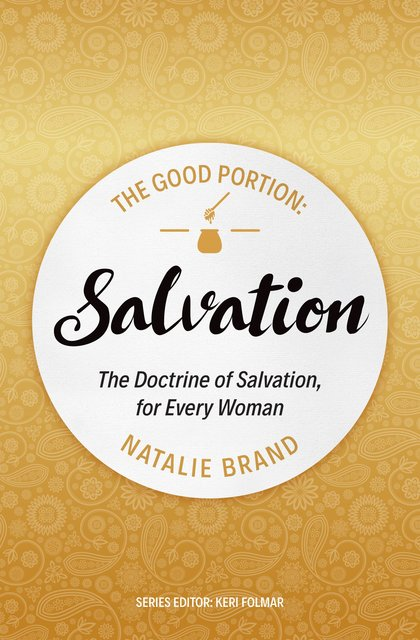 The Good Portion – SalvationThe Doctrine of Salvation, for Every Woman