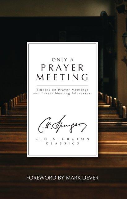 Only a Prayer MeetingStudies on Prayer Meetings and Prayer Meeting Addresses