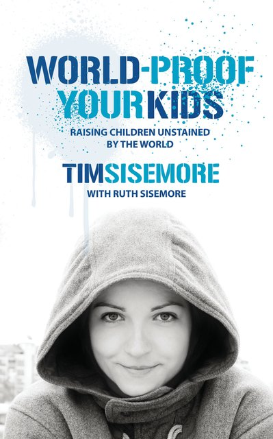 World-proof Your KidsRaising Children Unstained by the World