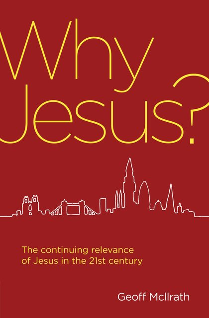Why Jesus?The continuing relevance of Jesus in the 21st century