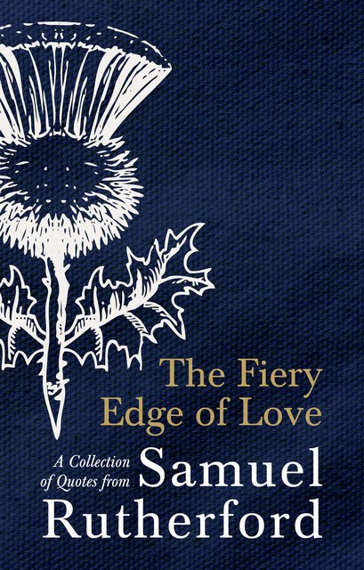 The Fiery Edge of LoveA Collection of Quotes from Samuel Rutherford
