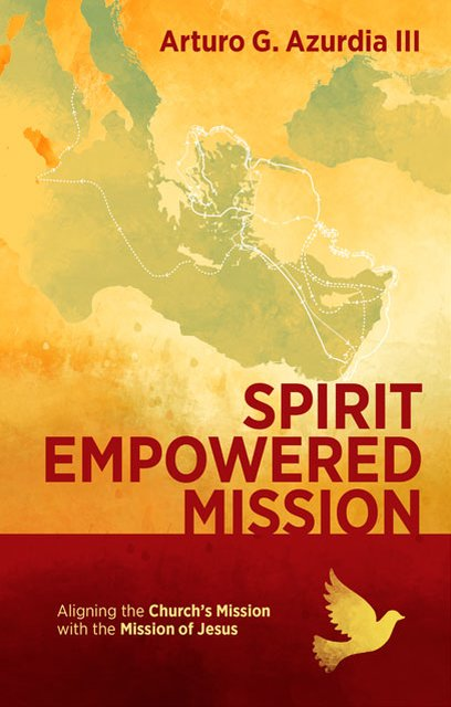 Spirit Empowered MissionAligning the Church?s Mission with the Mission of Jesus
