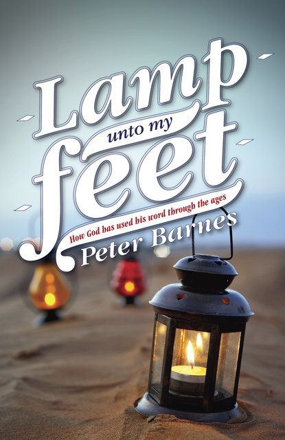 Lamp Unto My FeetHow God has Used His Word through the Ages