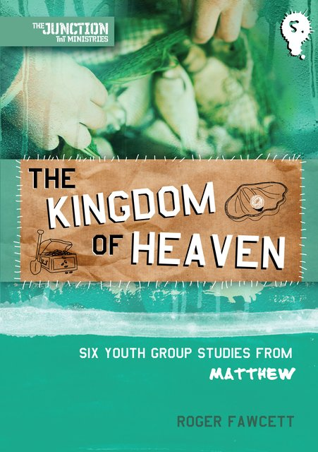 The Kingdom of HeavenBook 5: Six Youth Group Studies from Matthew