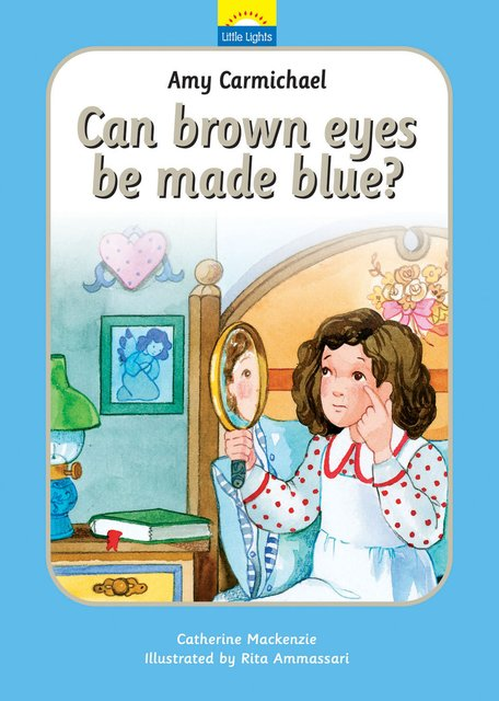 Amy CarmichaelCan brown eyes be made blue?