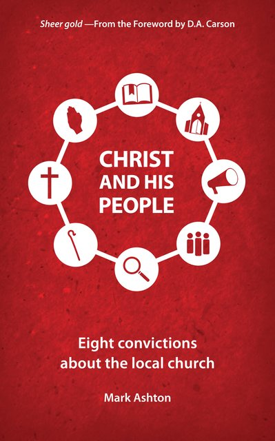 Christ And His PeopleEight Convictions about the Local Church